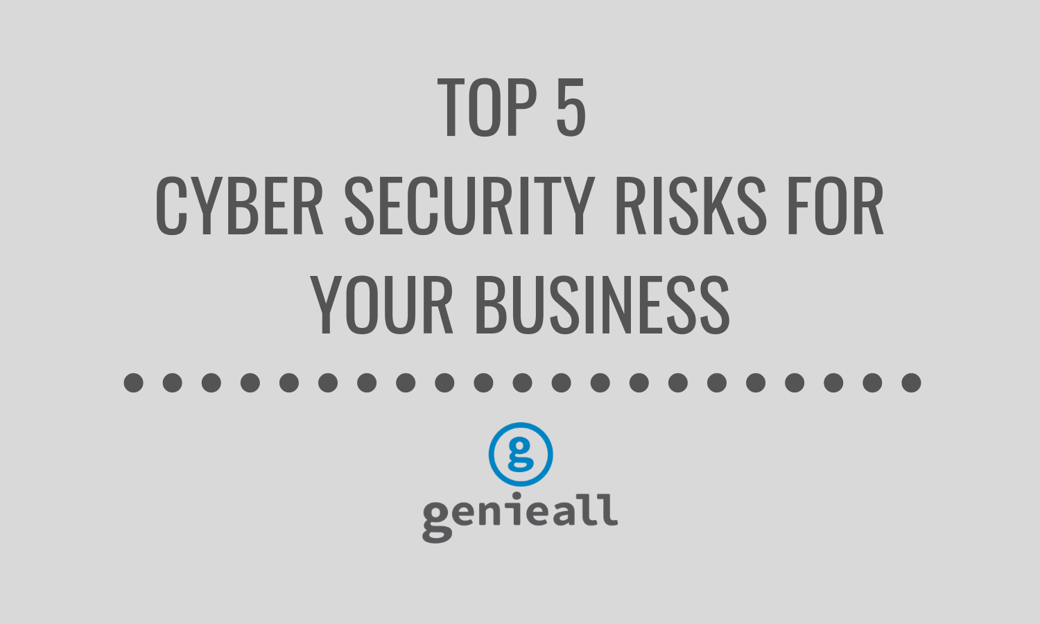 top 5 cyber security risks for your business